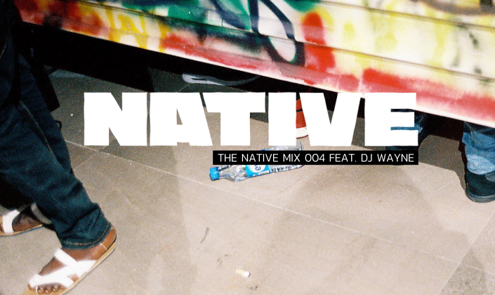 NATIVE Mix 004: featuring DJ Wayne - The Native