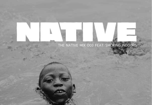 NATIVE Mix 003: featuring SMOKING INDOORS - The Native