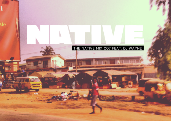 NATIVE Mix 007: featuring DJ Wayne - The Native
