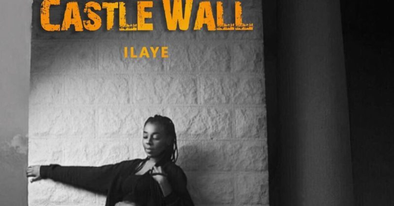 "Fears, sorrows and hope hold a radiant gleam on Ilaye's ""Castle Wall"" debut - The Native"