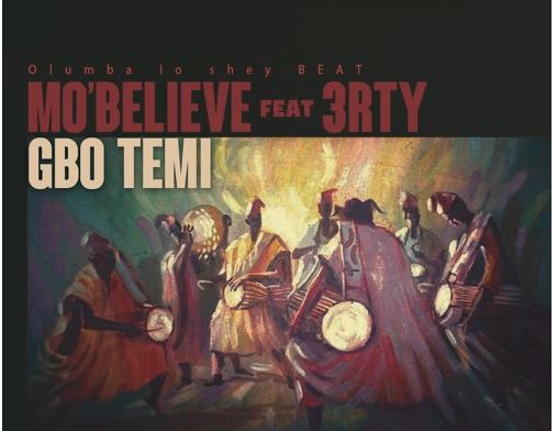 "Mobelieve's wants you to dance to his ""Gbo Temi"" single featuring 3rty - The Native"