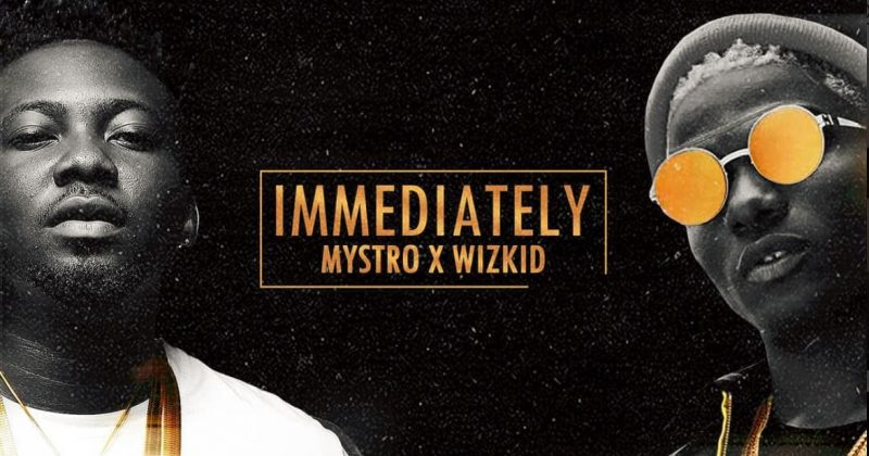 "Listen to Mystro and Wizkid collaborate on new single, ""Immediately"" - The Native"