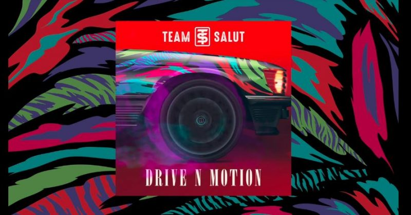 """""""Drive N Motion"""" is Team Salut's entry into summer playlists - The Native"""