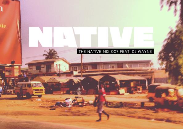 NATIVE Mix 007: featuring DJ Wayne - The Native