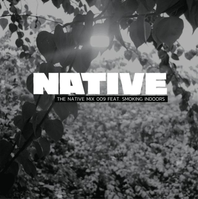 NATIVE Mix 009: featuring SMOKING INDOORS