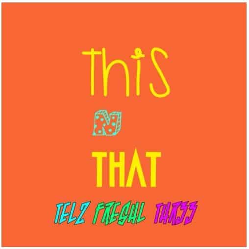 """Telz enlist Thr33 and FreshL on dancehall bop """"This and That"""""""